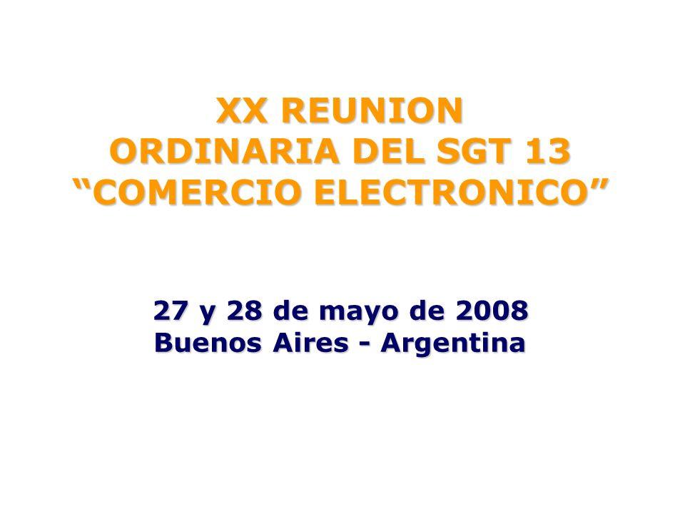 XX REUNION ORDINARIA DEL SGT 13 COMERCIO ELECTRONICO 27 y 28 de mayo de 2008 Buenos Aires - Argentina