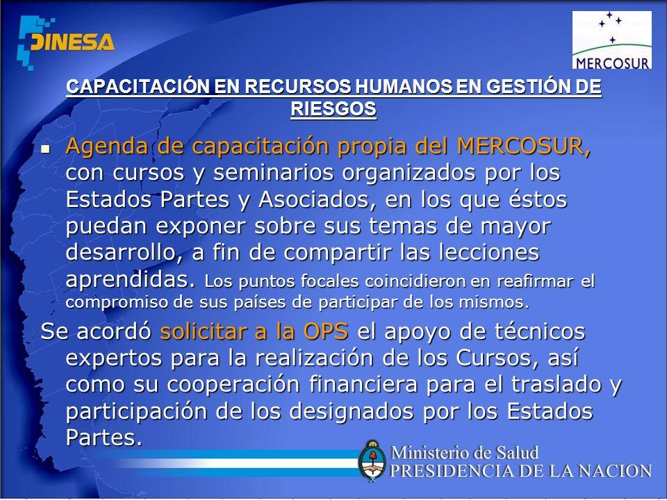 CAPACITACIÓN EN RECURSOS HUMANOS EN GESTIÓN DE RIESGOS Agenda de capacitación propia del MERCOSUR, con cursos y seminarios organizados por los Estados