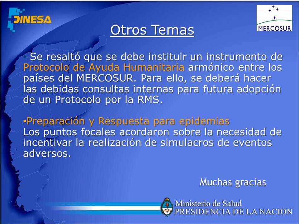 Otros Temas Se resaltó que se debe instituir un instrumento de Protocolo de Ayuda Humanitaria armónico entre los países del MERCOSUR. Para ello, se de