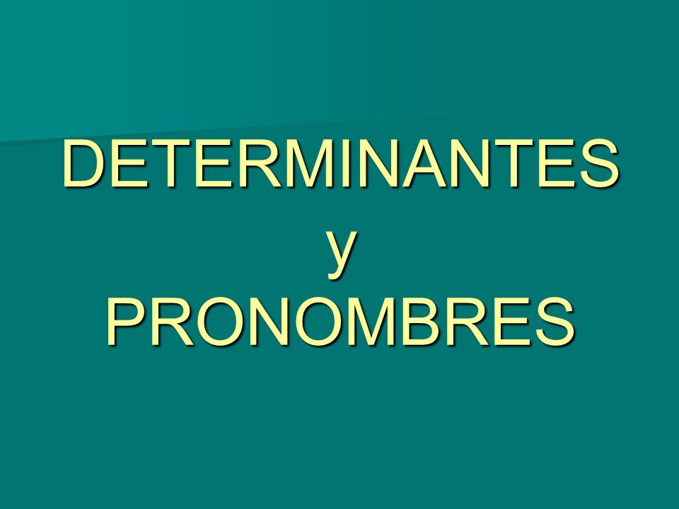 DETERMINANTES - ARTÍCULOS - DEMOSTRATIVOS - POSESIVOS - INDEFINIDOS - NUMERALES -INTERROGATIVOS / EXCLAMATIVOS PRONOMBRES - PERSONALES - DEMOSTRATIVOS - POSESIVOS - INDEFINIDOS - NUMERALES - INTERROGATIVOS / EXCLAMATIVOS