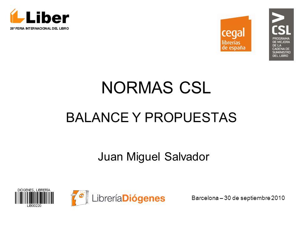 NORMAS CSL BALANCE Y PROPUESTAS Juan Miguel Salvador Barcelona – 30 de septiembre 2010