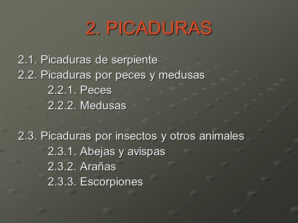 2. PICADURAS 2.1. Picaduras de serpiente 2.2. Picaduras por peces y medusas 2.2.1. Peces 2.2.2. Medusas 2.3. Picaduras por insectos y otros animales 2