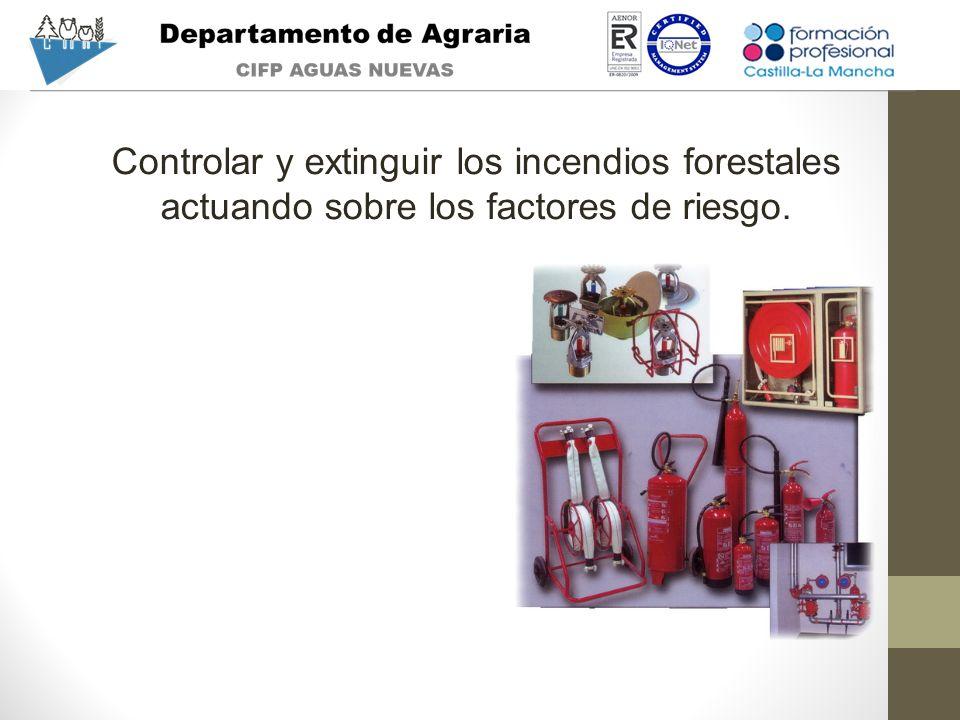 Controlar y extinguir los incendios forestales actuando sobre los factores de riesgo.