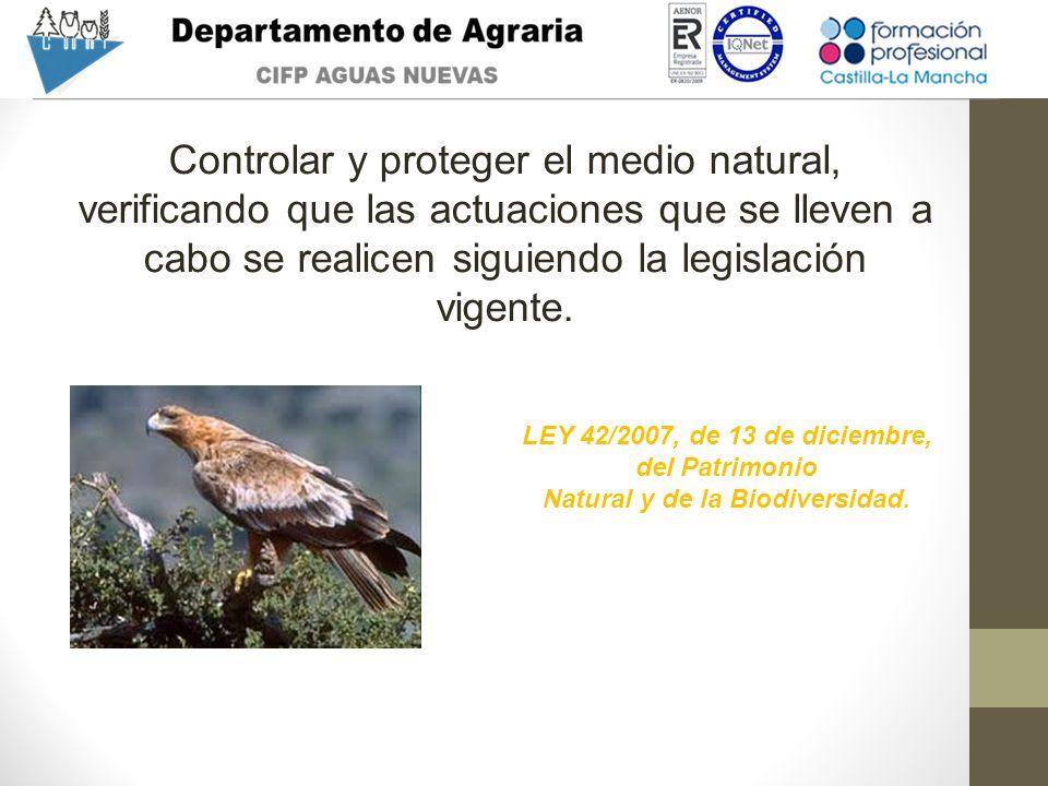 Controlar y proteger el medio natural, verificando que las actuaciones que se lleven a cabo se realicen siguiendo la legislación vigente. LEY 42/2007,
