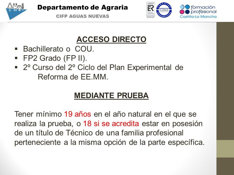 ACCESO DIRECTO Bachillerato o COU. FP2 Grado (FP II). 2º Curso del 2º Ciclo del Plan Experimental de Reforma de EE.MM. MEDIANTE PRUEBA Tener mínimo 19