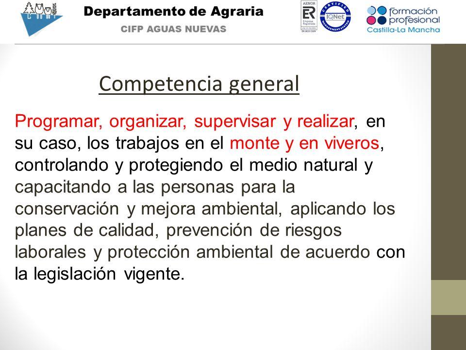 Competencia general Programar, organizar, supervisar y realizar, en su caso, los trabajos en el monte y en viveros, controlando y protegiendo el medio