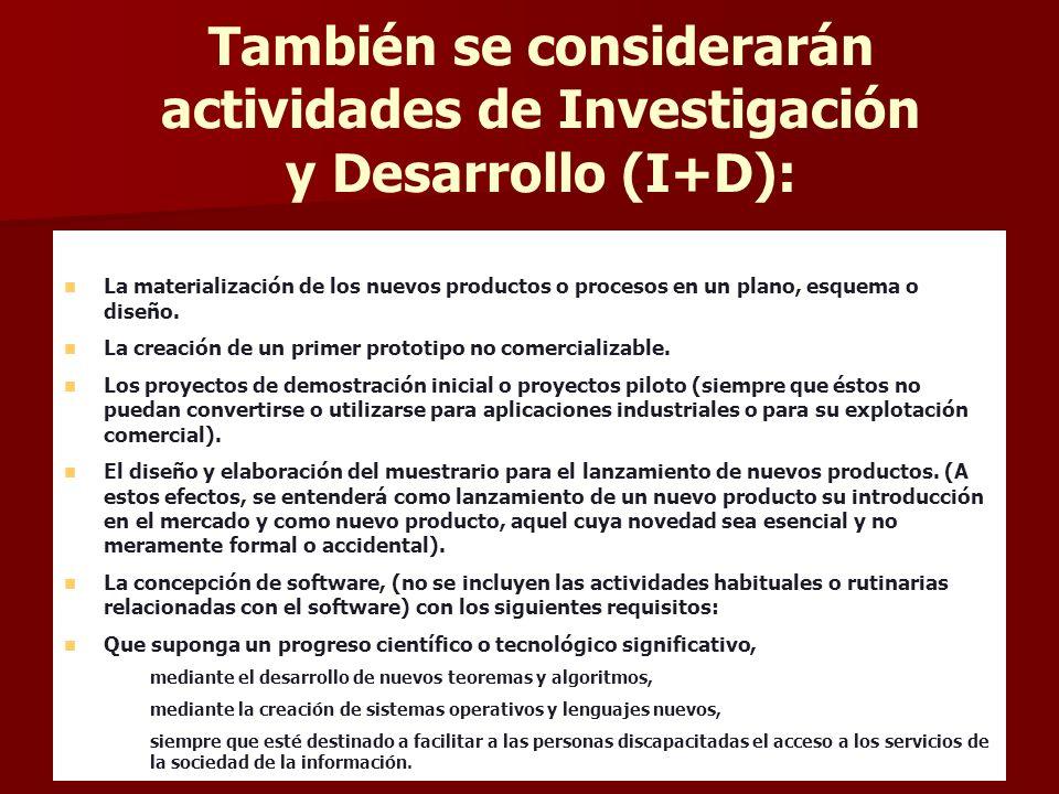 También se considerarán actividades de Investigación y Desarrollo (I+D): La materialización de los nuevos productos o procesos en un plano, esquema o