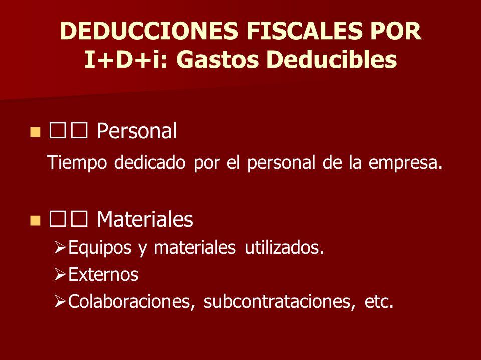 DEDUCCIONES FISCALES POR I+D+i: Gastos Deducibles Personal Tiempo dedicado por el personal de la empresa. Materiales Equipos y materiales utilizados.