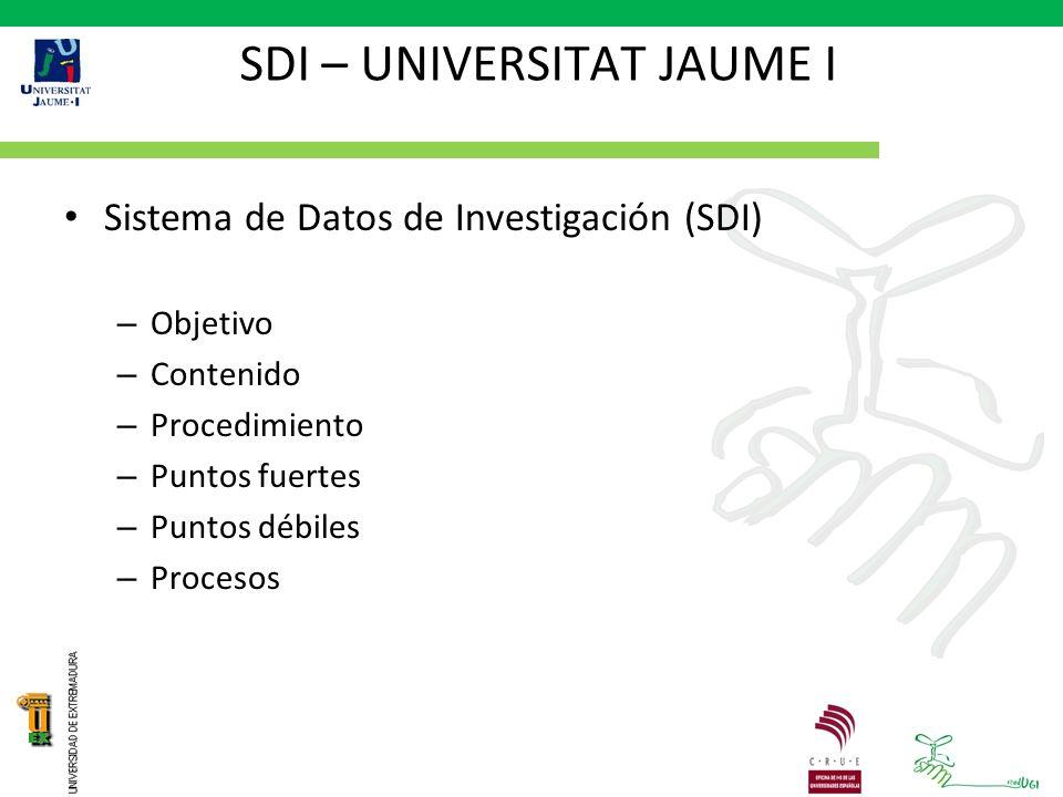 SDI – UNIVERSITAT JAUME I Sistema de Datos de Investigación (SDI) – Objetivo – Contenido – Procedimiento – Puntos fuertes – Puntos débiles – Procesos