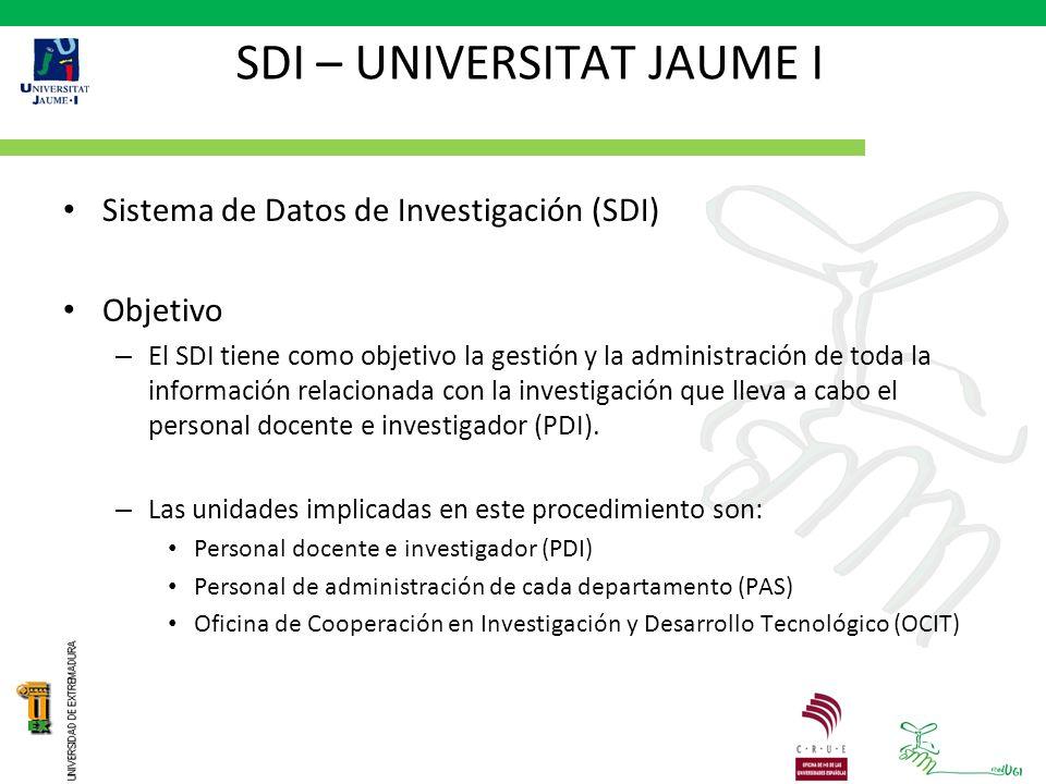 SDI – UNIVERSITAT JAUME I Sistema de Datos de Investigación (SDI) Objetivo – El SDI tiene como objetivo la gestión y la administración de toda la información relacionada con la investigación que lleva a cabo el personal docente e investigador (PDI).