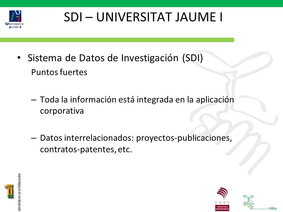 SDI – UNIVERSITAT JAUME I Sistema de Datos de Investigación (SDI) Puntos fuertes – Toda la información está integrada en la aplicación corporativa – Datos interrelacionados: proyectos-publicaciones, contratos-patentes, etc.