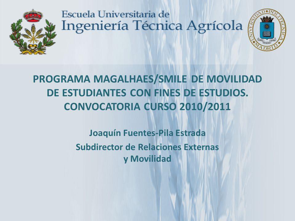 PROGRAMA MAGALHAES/SMILE DE MOVILIDAD DE ESTUDIANTES CON FINES DE ESTUDIOS. CONVOCATORIA CURSO 2010/2011 Joaquín Fuentes-Pila Estrada Subdirector de R