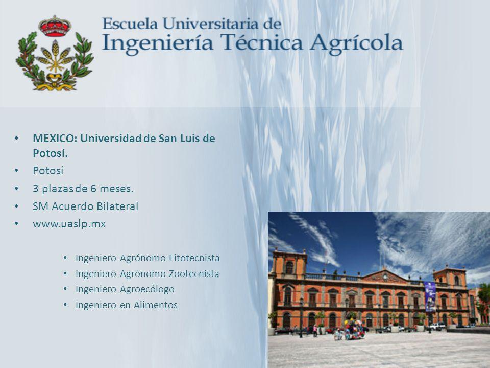 MEXICO: Universidad de San Luis de Potosí. Potosí 3 plazas de 6 meses. SM Acuerdo Bilateral www.uaslp.mx Ingeniero Agrónomo Fitotecnista Ingeniero Agr