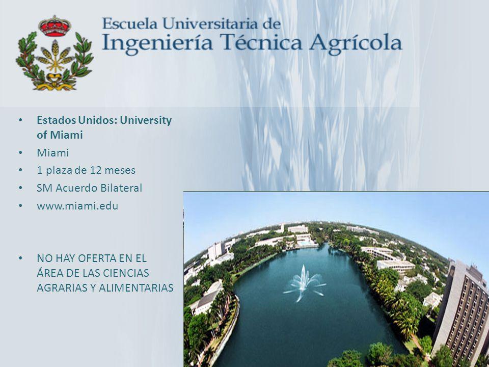 Estados Unidos: University of Miami Miami 1 plaza de 12 meses SM Acuerdo Bilateral www.miami.edu NO HAY OFERTA EN EL ÁREA DE LAS CIENCIAS AGRARIAS Y A