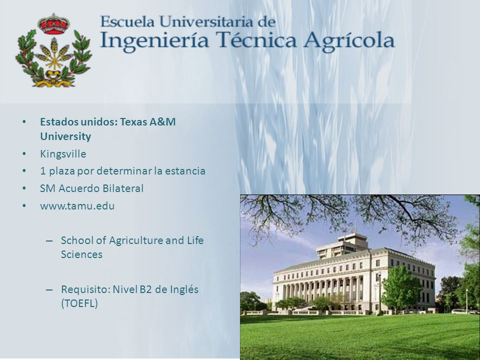 Estados unidos: Texas A&M University Kingsville 1 plaza por determinar la estancia SM Acuerdo Bilateral www.tamu.edu – School of Agriculture and Life