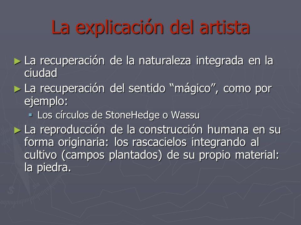 La explicación del artista La recuperación de la naturaleza integrada en la ciudad La recuperación de la naturaleza integrada en la ciudad La recupera