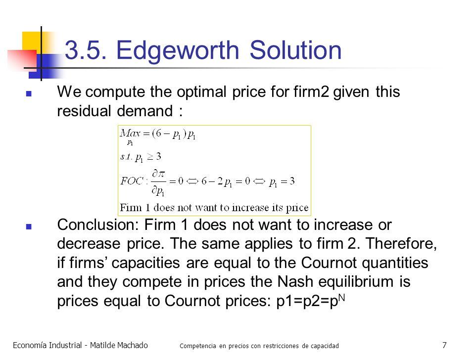 Economía Industrial - Matilde Machado Competencia en precios con restricciones de capacidad 7 3.5. Edgeworth Solution We compute the optimal price for