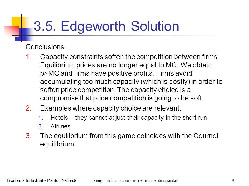Economía Industrial - Matilde Machado Competencia en precios con restricciones de capacidad 9 3.5. Edgeworth Solution Conclusions: 1.Capacity constrai