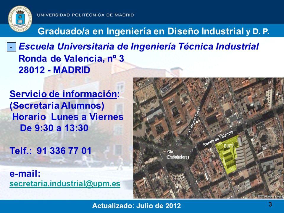 3 Escuela Universitaria de Ingeniería Técnica Industrial - Ronda de Valencia, nº 3 28012 - MADRID Graduado/a en Ingeniería en Diseño Industrial y D. P
