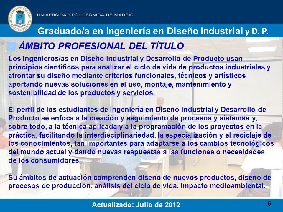 7 SOBRE EL ACCESO AL TÍTULO - Plazas ofertadas curso 2012/13: 60 plazas de nuevo ingreso Graduado/a en Ingeniería en Diseño Industrial y D.