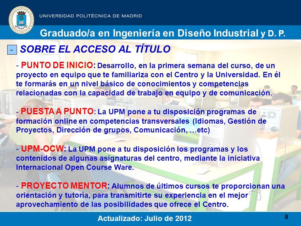 8 SOBRE EL ACCESO AL TÍTULO - Graduado/a en Ingeniería en Diseño Industrial y D. P. Actualizado: Julio de 2012 - PUNTO DE INICIO: Desarrollo, en la pr