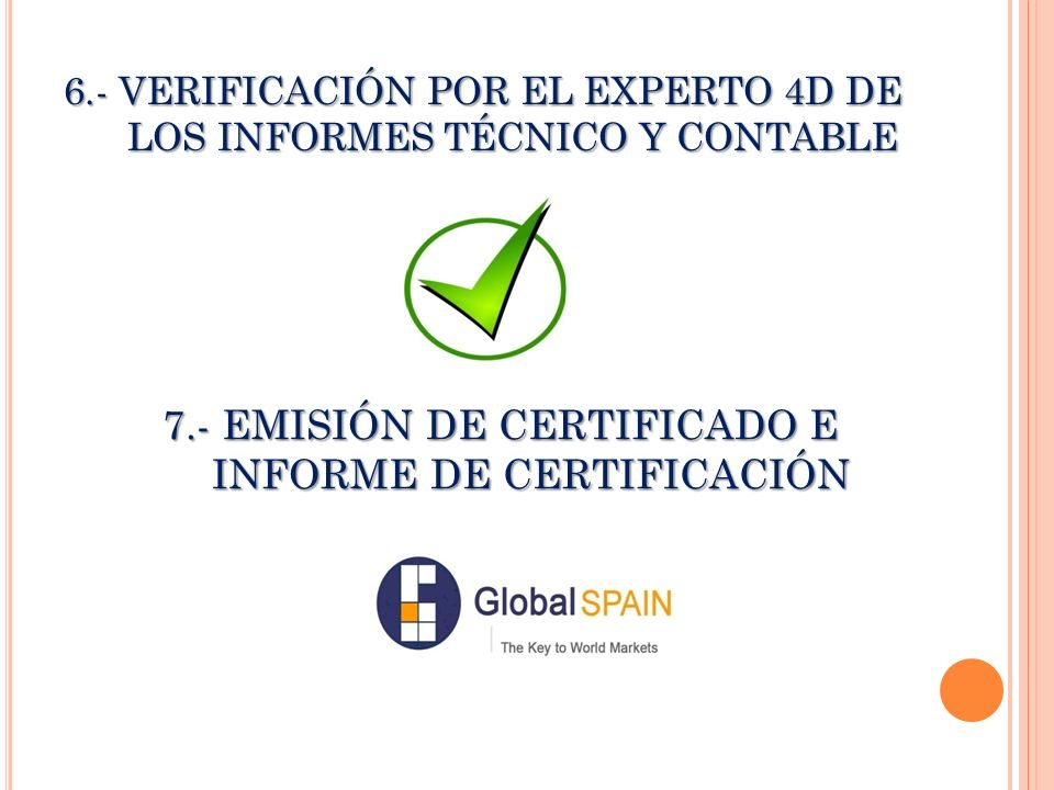 6.- VERIFICACIÓN POR EL EXPERTO 4D DE LOS INFORMES TÉCNICO Y CONTABLE 7.- EMISIÓN DE CERTIFICADO E INFORME DE CERTIFICACIÓN