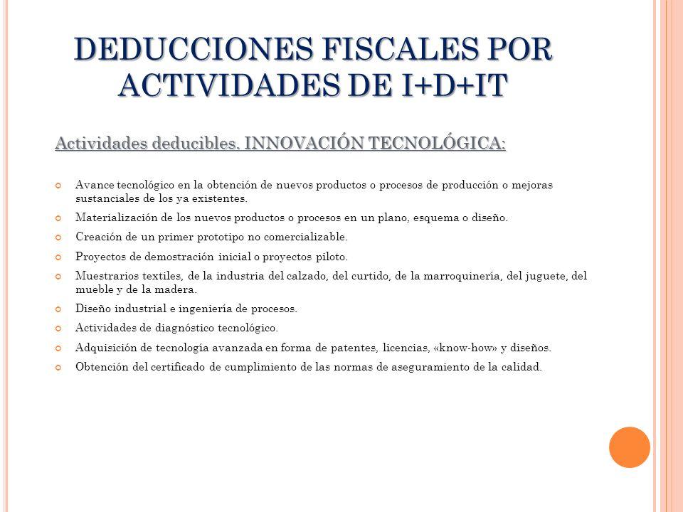 DEDUCCIONES FISCALES POR ACTIVIDADES DE I+D+IT Actividades deducibles. INNOVACIÓN TECNOLÓGICA: Avance tecnológico en la obtención de nuevos productos