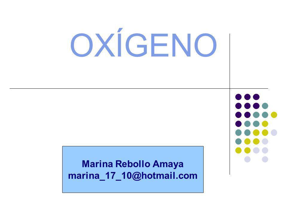 OXÍGENO Marina Rebollo Amaya marina_17_10@hotmail.com