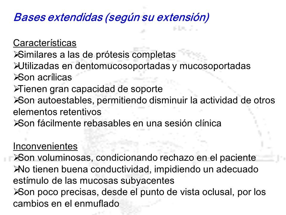 Bases extendidas (según su extensión) Características Similares a las de prótesis completas Utilizadas en dentomucosoportadas y mucosoportadas Son acr