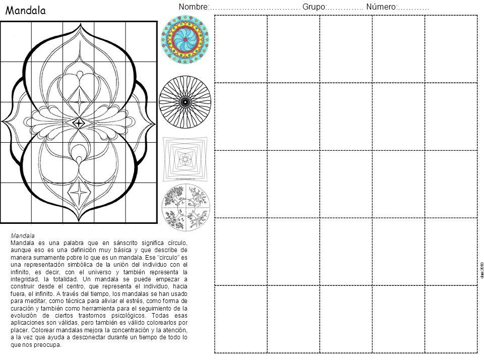 Mandala Nombre:……………………………. Grupo:………….. Número:………… Mandala Mandala es una palabra que en sánscrito significa círculo, aunque eso es una definición m