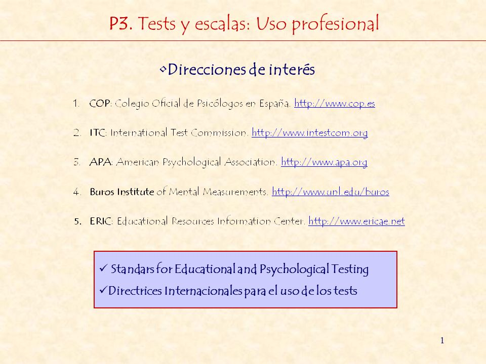 1 P3. Tests y escalas: Uso profesional Direcciones de interés Standars for Educational and Psychological Testing Directrices Internacionales para el u