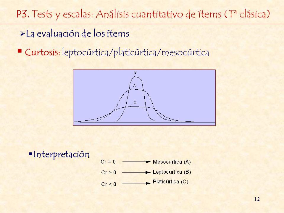12 La evaluación de los ítems Curtosis: leptocúrtica/platicúrtica/mesocúrtica Interpretación P3. Tests y escalas: Análisis cuantitativo de ítems (Tª c
