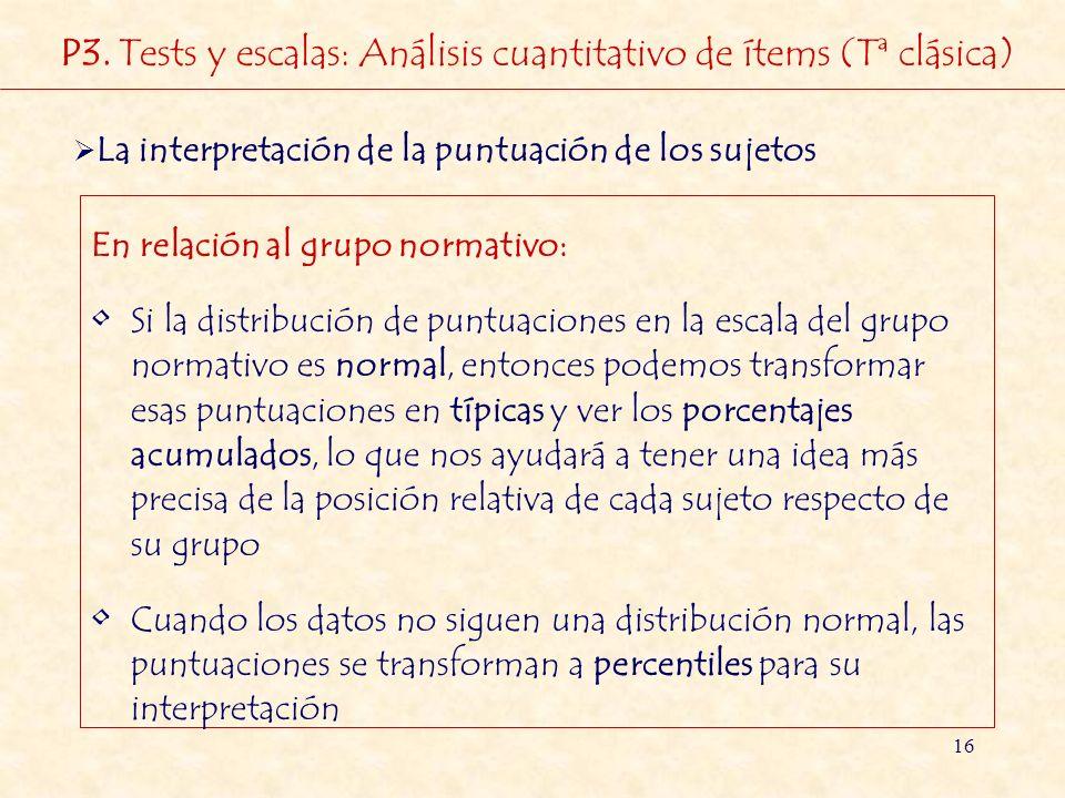 16 En relación al grupo normativo: Si la distribución de puntuaciones en la escala del grupo normativo es normal, entonces podemos transformar esas pu