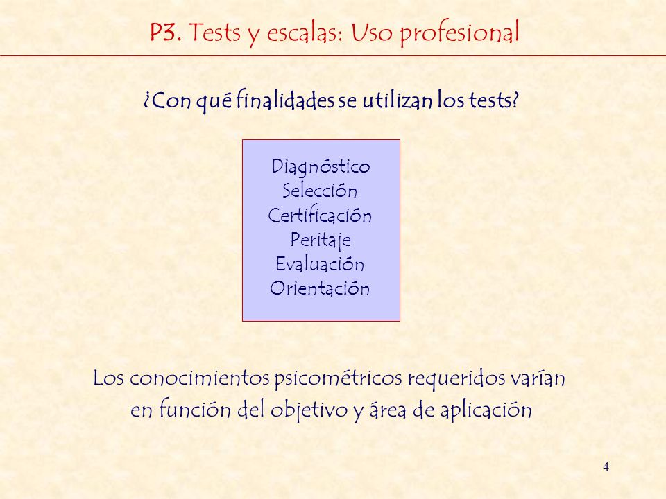 4 ¿Con qué finalidades se utilizan los tests? Diagnóstico Selección Certificación Peritaje Evaluación Orientación Los conocimientos psicométricos requ