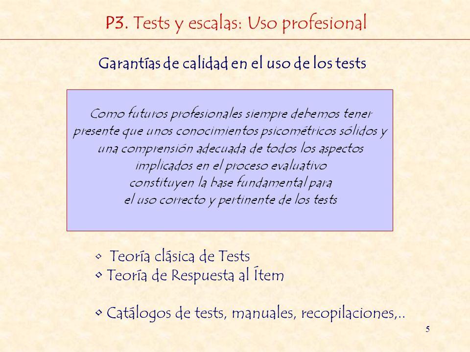 5 Garantías de calidad en el uso de los tests Teoría clásica de Tests Teoría de Respuesta al Ítem Catálogos de tests, manuales, recopilaciones,.. P3.