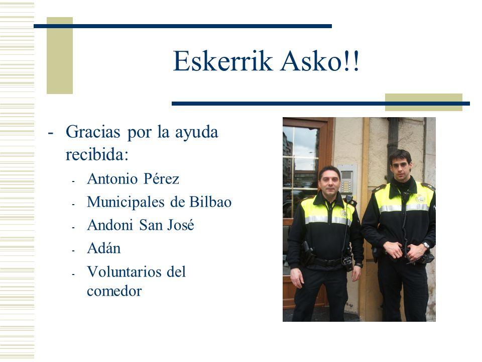 Eskerrik Asko!! -Gracias por la ayuda recibida: - Antonio Pérez - Municipales de Bilbao - Andoni San José - Adán - Voluntarios del comedor