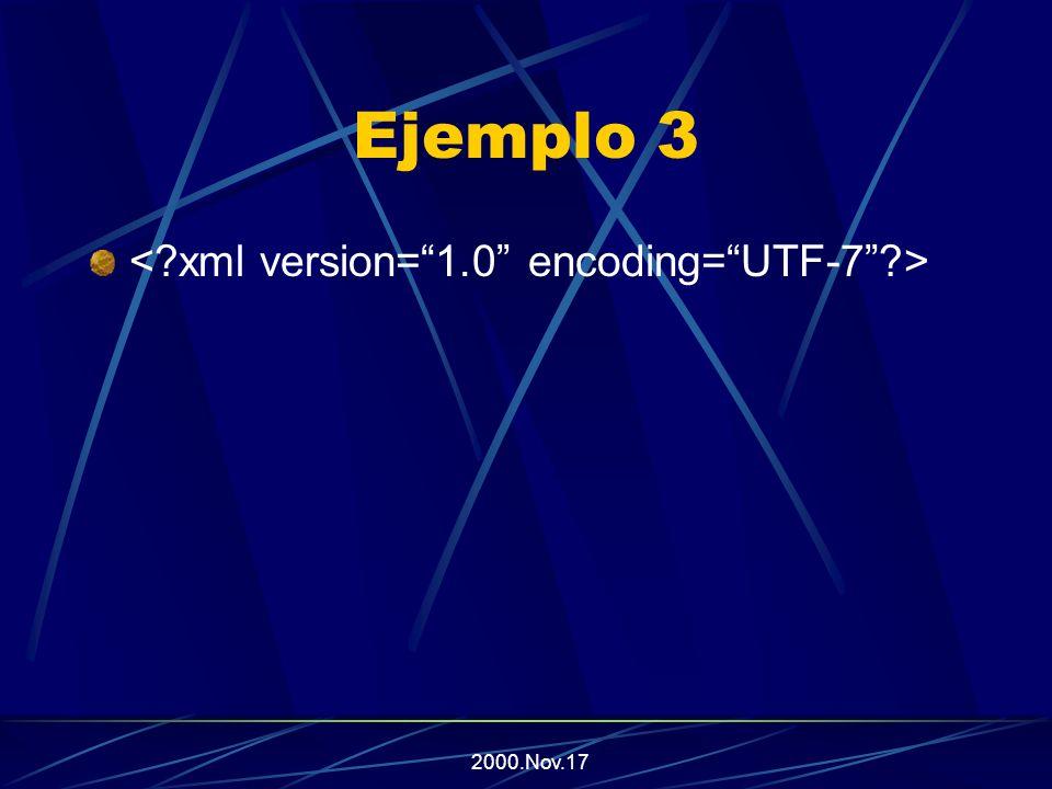 2000.Nov.17 Sintáxis Las etiquetas se denominan marcas, y son las partes del documento que el analizador sintáctico (parser) espera comprender Las marcas en un documento XML comienzan con el carácter En el caso de referencias de entidad, el carácter inicial es & y el final es ; La primer línea debe especificar la versión de XML (de momento sólo 1.0), la codificación de caracteres (US-ASCII, UTF-8, ISO-8859-1,etc),y va entre caracteres de en vez de
