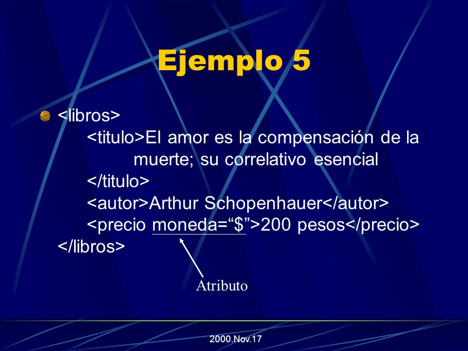 2000.Nov.17 Los Atributos en XML Los elementos pueden incorporar atributos, que son características o propiedades particulares Los atributos siempre deben estar marcados con comillas simples o dobles, y se sitúa como un valor adicional a una etiqueta.