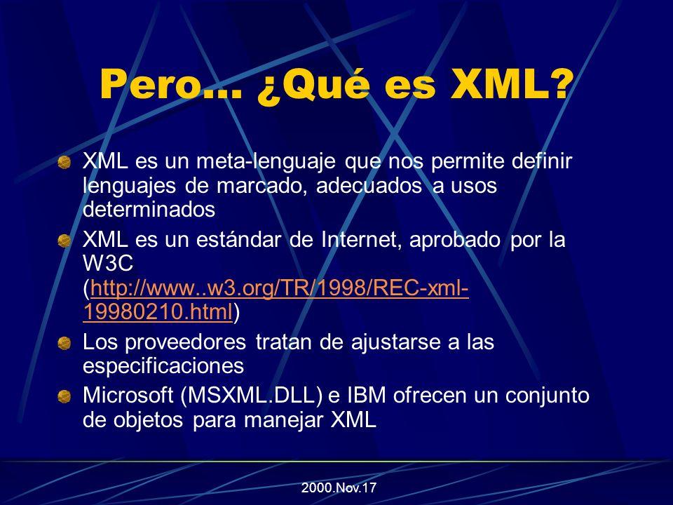 2000.Nov.17 Reglas y pautas XML Se dice que un documento XML es bien formado (well formed), cuando cumple una serie de reglas escritas en XML v1.0 Los elementos deben seguir una estructura de árbol (estríctamente jerárquica) Los elementos deben estar correctamente anidados Los elementos no se pueden superponer entre ellos