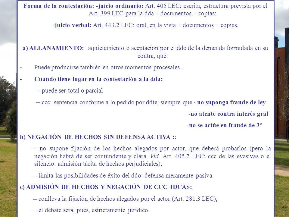 Forma de la contestación: -juicio ordinario: Art. 405 LEC: escrita, estructura prevista por el Art. 399 LEC para la dda + documentos + copias; -juicio