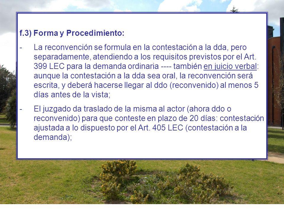 f.3) Forma y Procedimiento: -La reconvención se formula en la contestación a la dda, pero separadamente, atendiendo a los requisitos previstos por el