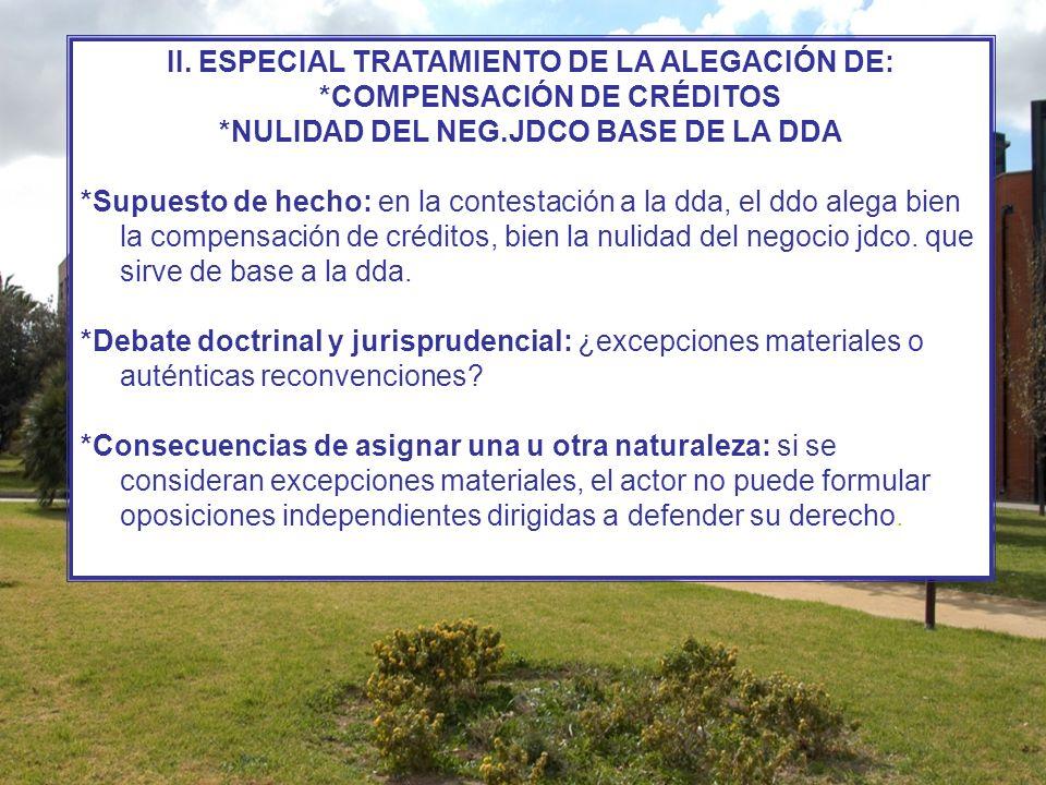 *Criterio LEC: a)Juicio Ordinario: Respecto de la compensación: una vez alegada, el juez le dará el tratamiento procesal de una reconvención.