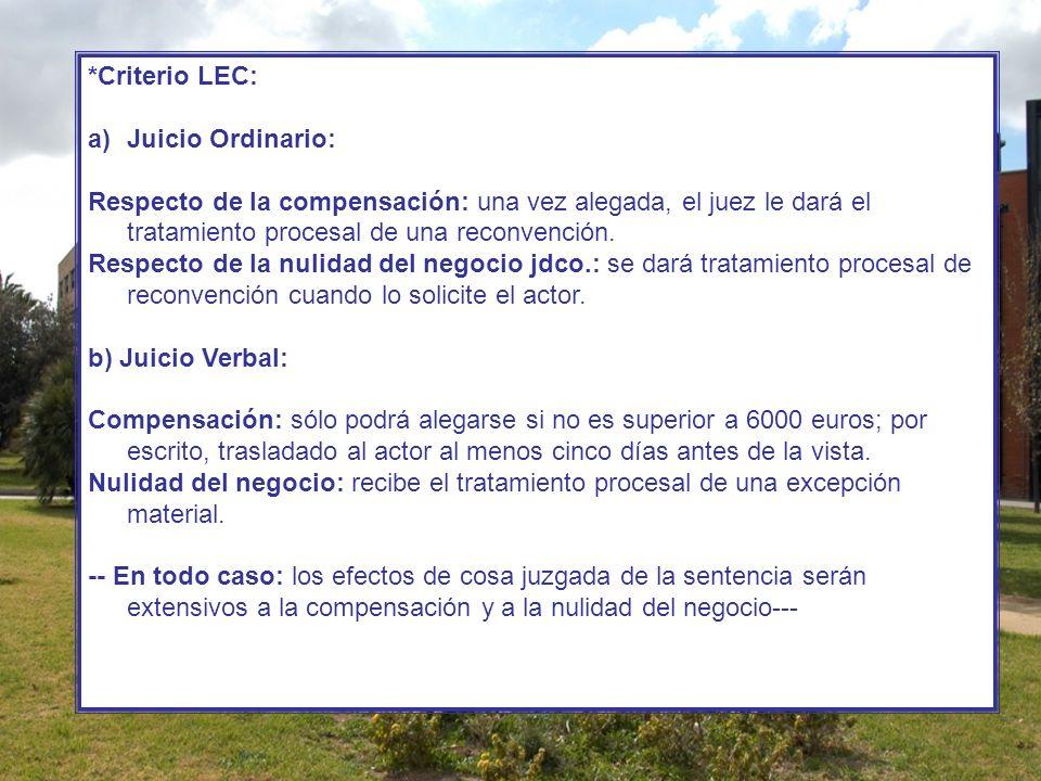 *Criterio LEC: a)Juicio Ordinario: Respecto de la compensación: una vez alegada, el juez le dará el tratamiento procesal de una reconvención. Respecto