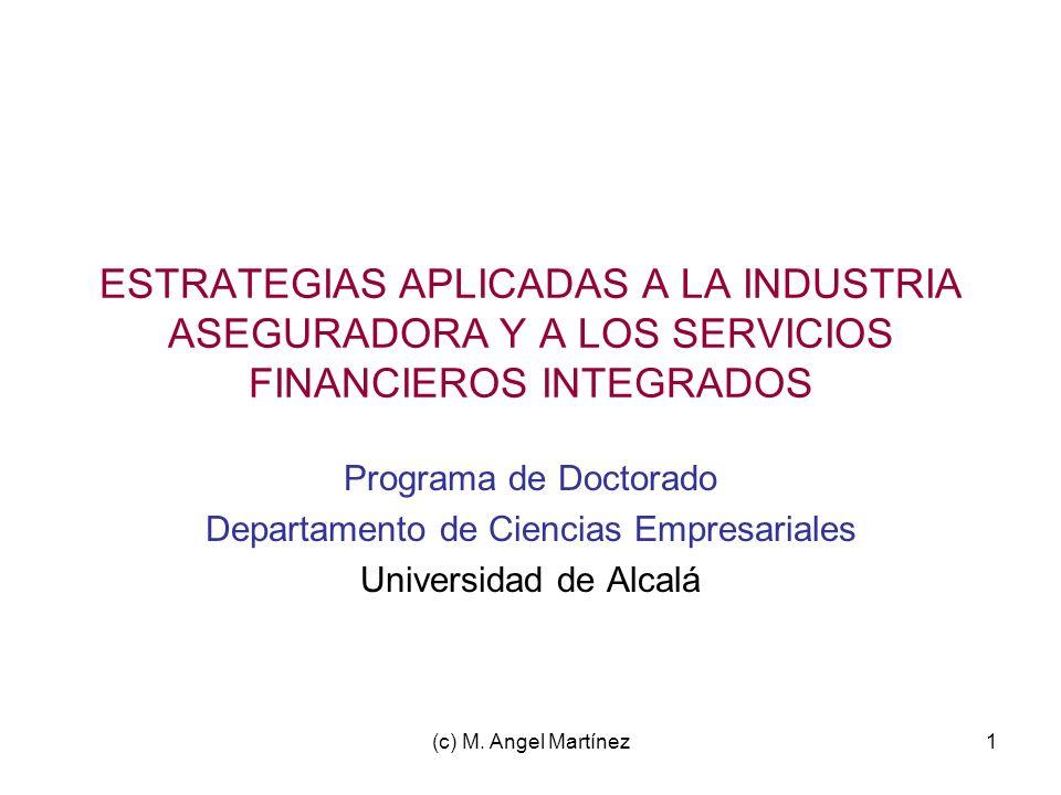 (c) M. Angel Martínez1 ESTRATEGIAS APLICADAS A LA INDUSTRIA ASEGURADORA Y A LOS SERVICIOS FINANCIEROS INTEGRADOS Programa de Doctorado Departamento de