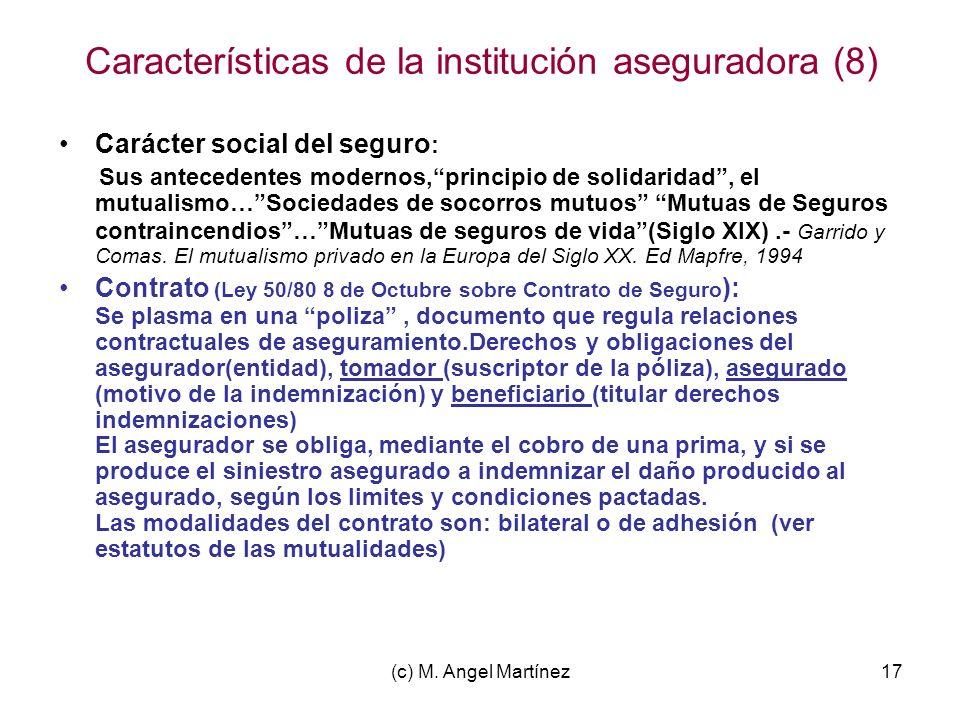 (c) M. Angel Martínez17 Características de la institución aseguradora (8) Carácter social del seguro : Sus antecedentes modernos,principio de solidari