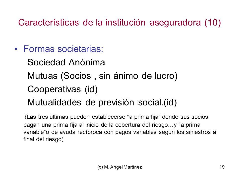 (c) M. Angel Martínez19 Características de la institución aseguradora (10) Formas societarias: Sociedad Anónima Mutuas (Socios, sin ánimo de lucro) Co