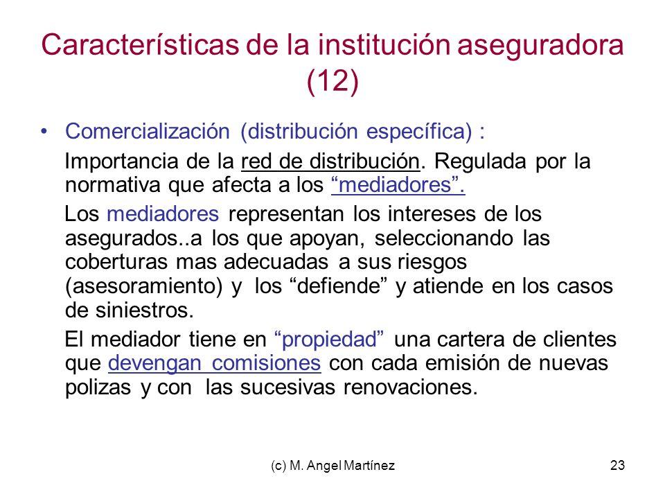 (c) M. Angel Martínez23 Características de la institución aseguradora (12) Comercialización (distribución específica) : Importancia de la red de distr