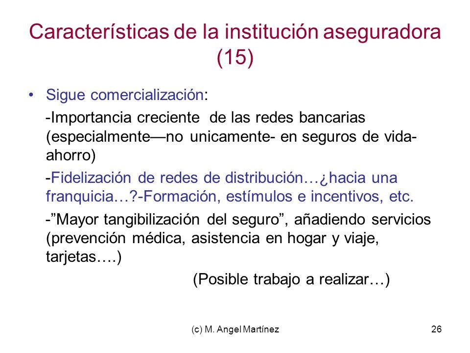 (c) M. Angel Martínez26 Características de la institución aseguradora (15) Sigue comercialización: -Importancia creciente de las redes bancarias (espe