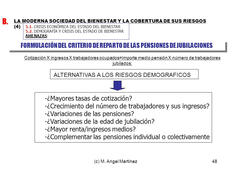 (c) M. Angel Martínez48 LA MODERNA SOCIEDAD DEL BIENESTAR Y LA COBERTURA DE SUS RIESGOS (4) B. FORMULACIÓN DEL CRITERIO DE REPARTO DE LAS PENSIONES DE