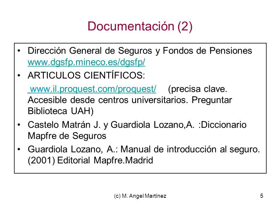 (c) M. Angel Martínez5 Documentación (2) Dirección General de Seguros y Fondos de Pensiones www.dgsfp.mineco.es/dgsfp/ www.dgsfp.mineco.es/dgsfp/ ARTI